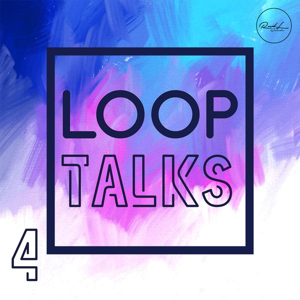 Loop Talks Vol 4