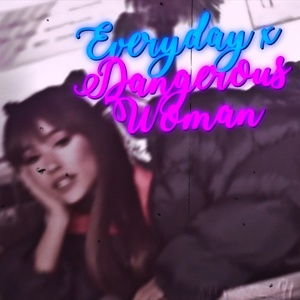 Everyday x Dangerous Woman project file