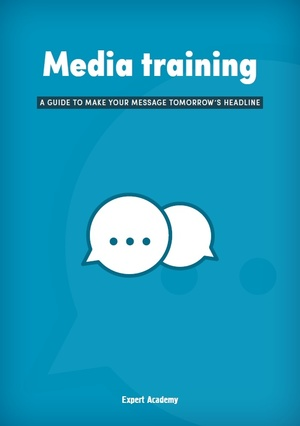 Media Training - A guide to make your message tomorrow's headline