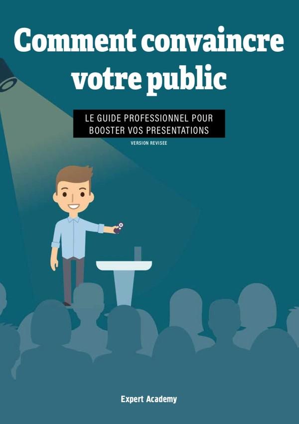Comment convaincre votre public - Le guide pour booster vos présentations