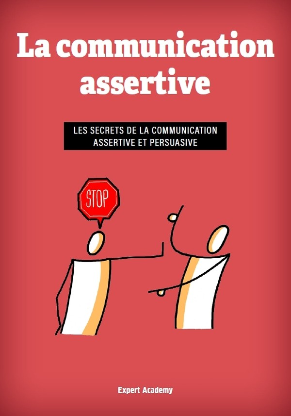La communication assertive - Les secrets de la communication persuasive