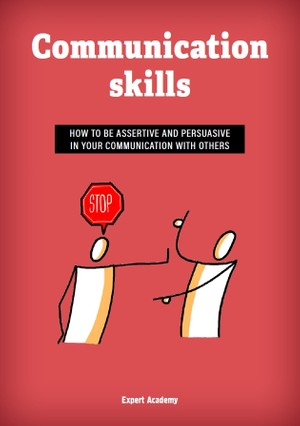 Communication Skills - How to be more assertive and persuasive