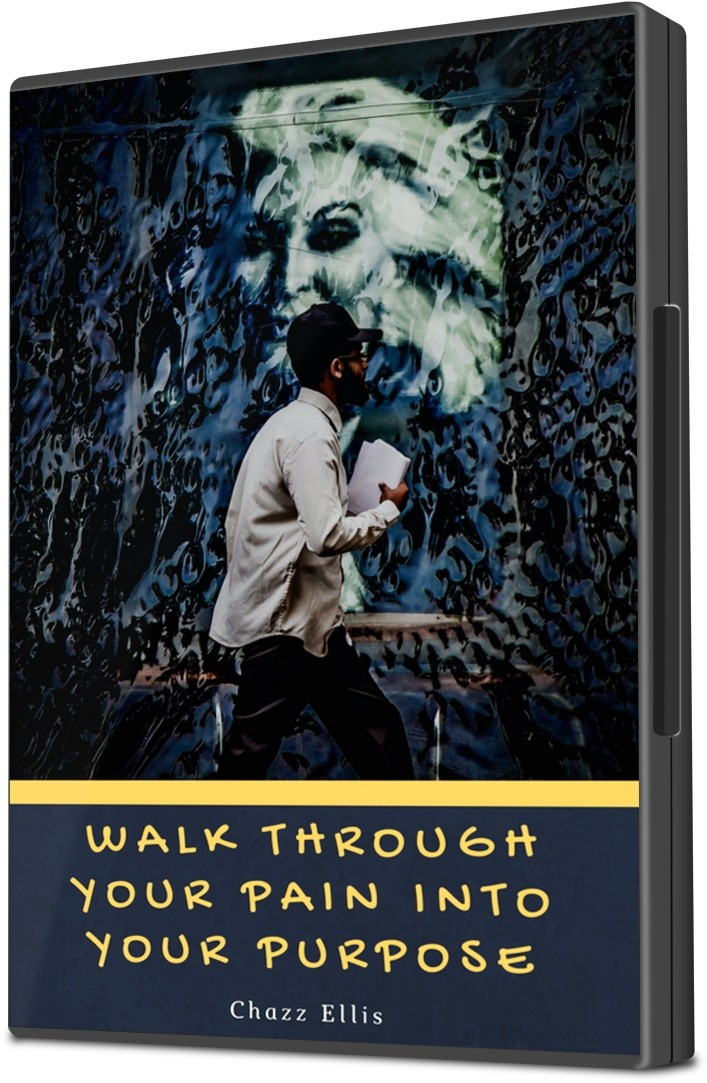 Walk Through Your Pain into Your Purpose (Dealing with the Past)