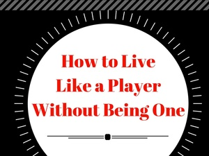 How to Live Like a Player Without Being One