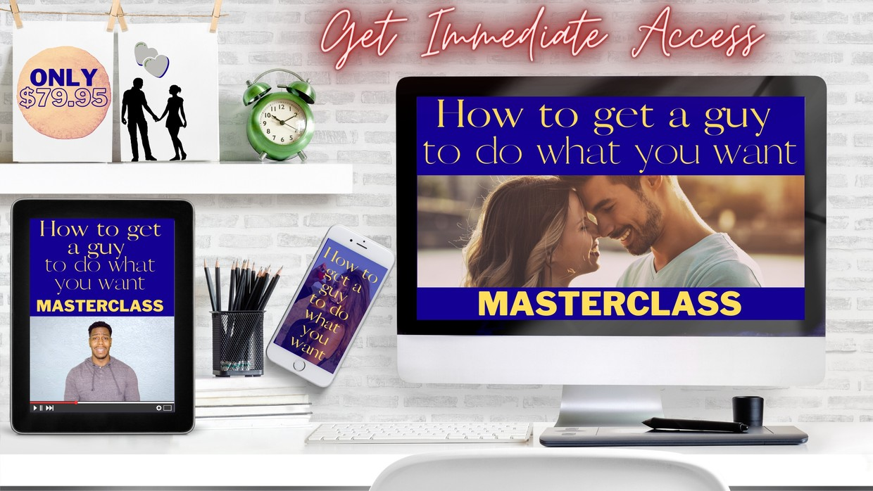 How to Get a Guy to Do What You Want Masterclass