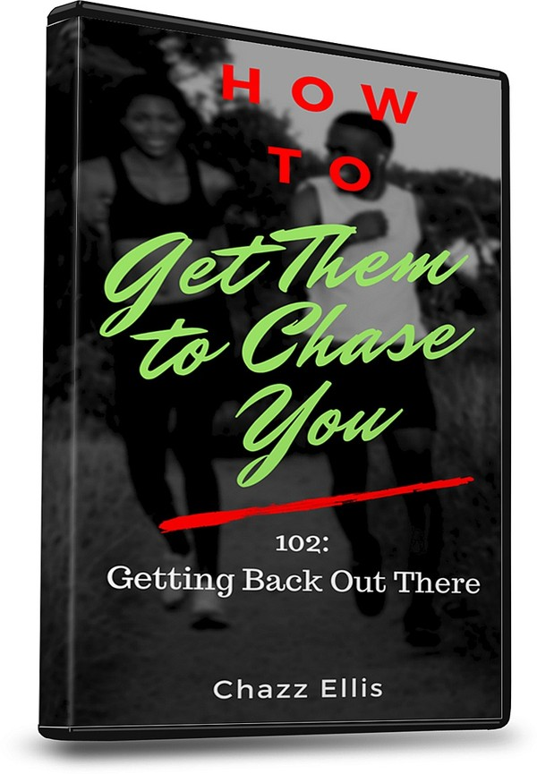 How to Get Them To Chase You: 102 (Getting Back Out There)