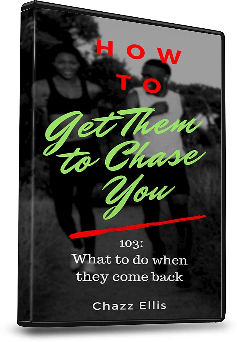 How to Get Them to Chase You: 103 (What to Do When They Come Back)