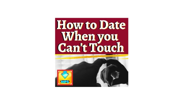How to Date When You Can't Touch (5 Steps to Long Distance or Quarantine Dating) MP3