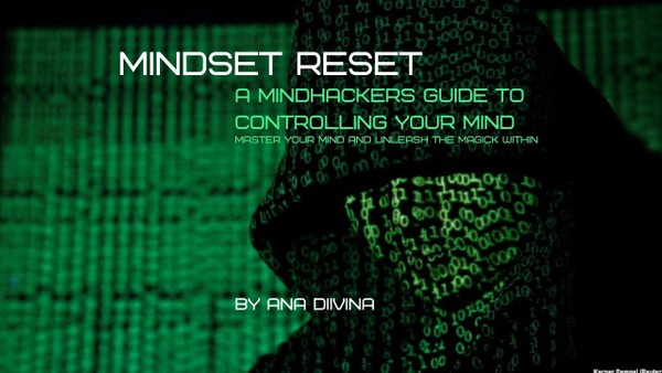 Mindset Reset - A Mind Hackers Guide To Controlling Your Mind