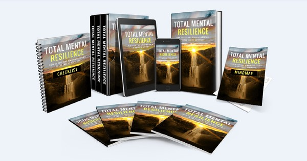 Total Mental Resilience - How to Cope and Remain Unbeatable in The Face of Adversity