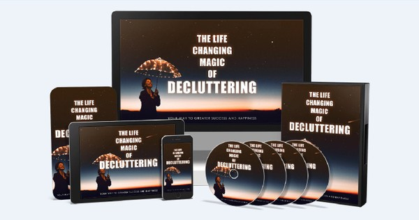 The Life Changing Magic Of Decluttering - Your way to greater success and happiness!