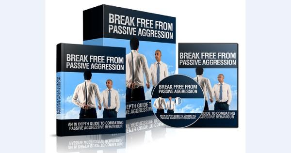 Break Free From Passive Aggression - Combating Passive Aggressive Behaviour