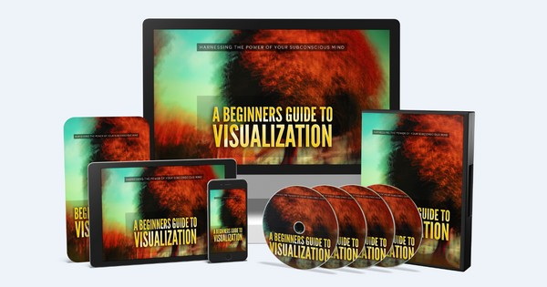 A Beginners Guide To Visualization - Harnessing the Power of Your Subconscious Mind
