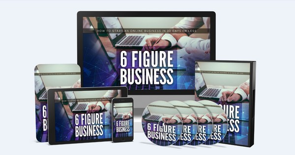 6 Figure Business - How To Start An Online Business In 30 Days Or Less