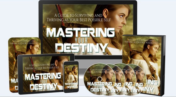 Mastering Your Destiny - Surviving and Thriving as Your Best Possible Self!