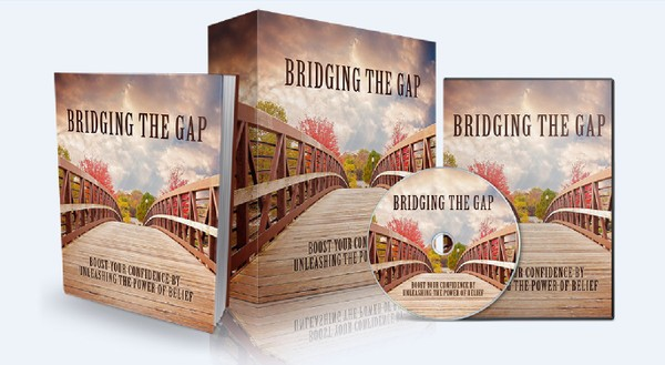 Bridging The Gap - Boost Your Confidence By Unleashing The Power Of Belief