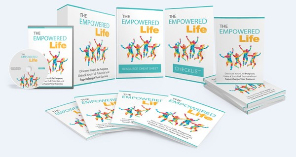 The Empowered Life - Discover Your Life Purpose, Reach Your Goals, And Supercharge Your Success!