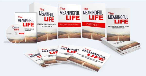 The Meaningful Life - Find Your Life Purpose So You Can Live a Life of Significance