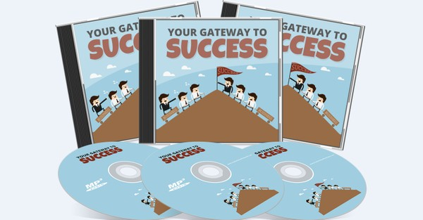 Your Gateway To Success - How to get everything you ever wanted in life