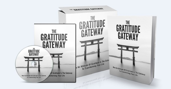 The Gratitude Gateway - How An Attitude Of Gratitude Is The Gateway To Transforming Your Life
