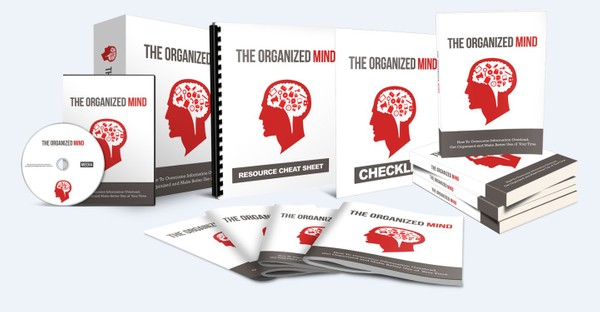 The Organized Mind - Free Yourself Of Overload, Reduce Your Stress And Work More Productively!