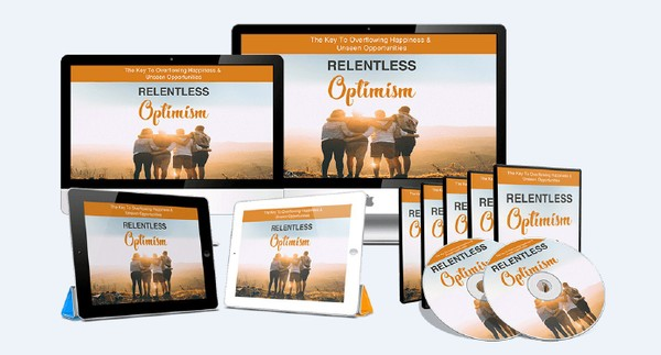 Relentless Optimism - The Key To Overflowing Happiness & Unseen Opportunities