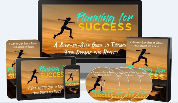 Planning For Success - A Step-by-Step Guide to Turning Your Dreams into a Reality!