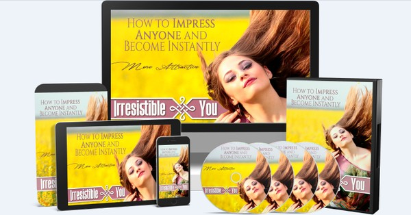 Irresistible You - How to Impress Anyone and Become Instantly More Attractive