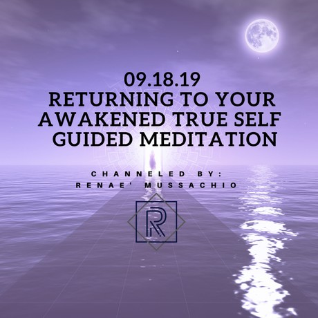 09.18.19 Returning to Your Awakened True Self Guided Meditation