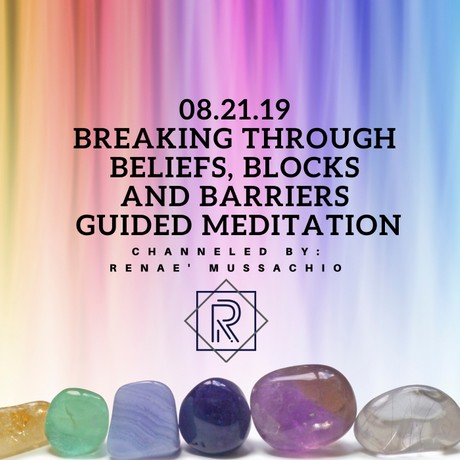 08.21.19 Breaking through Beliefs, Blocks and Barriers Guided Meditation