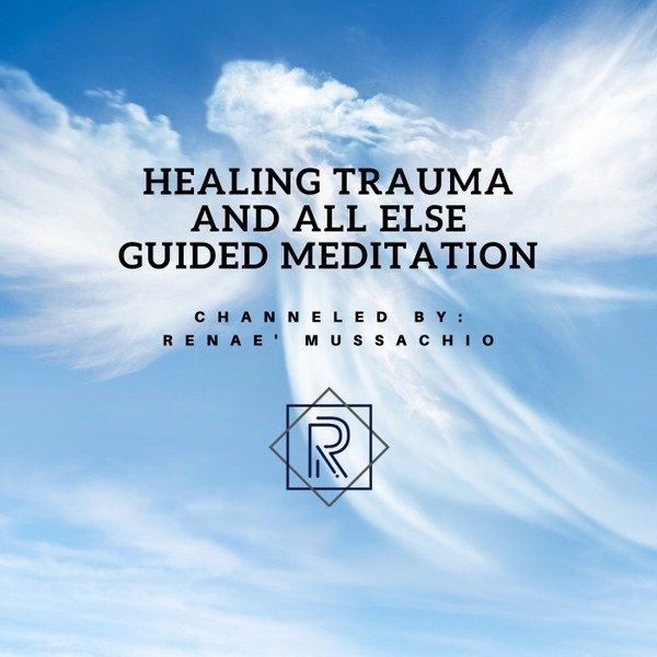 Healing Traumas and All Else Guided Meditation