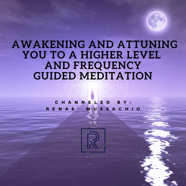 Awakening and Attuning You to a Higher Level and Frequency Guided Meditation