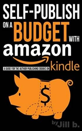 Self-Publish on a Budget with Amazon - A Guide for the Author Publishing eBooks on Kindle