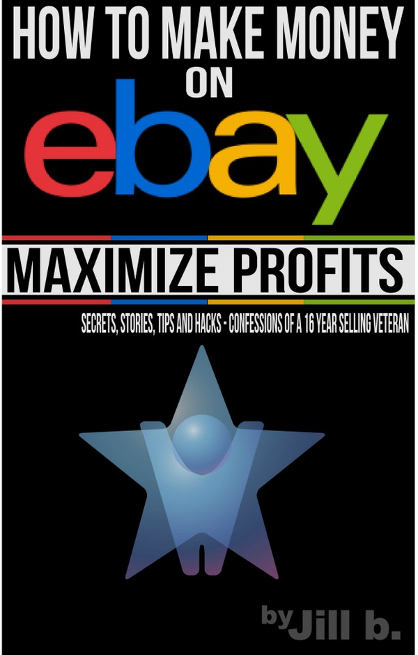 How to Make Money on eBay - Maximize Profits: Secrets, Stories, Tips and Hacks