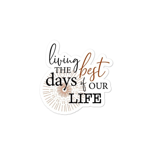 Living the Best Days of Our Life Sticker