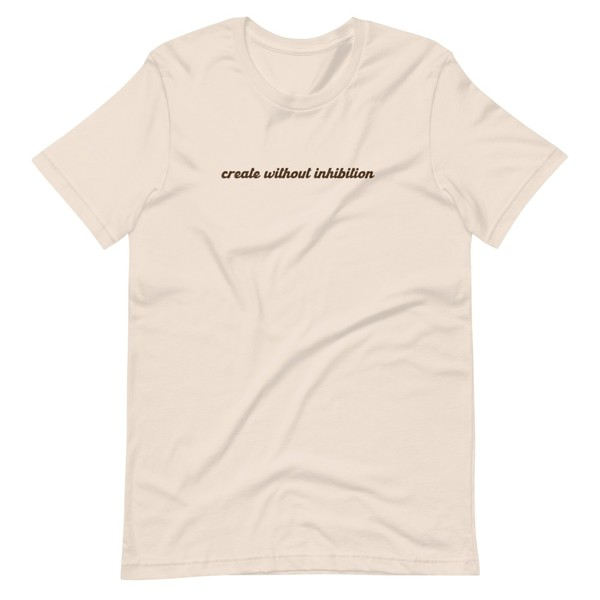 Create without Inhibition T-Shirt