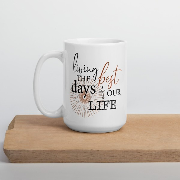 Living the Best Days of Our Life Mug