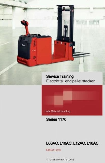 Linde Electric Tail End Pallet Stacker Type 1170: L06AC, L10AC, L12AC, L16AC Service Training Manual