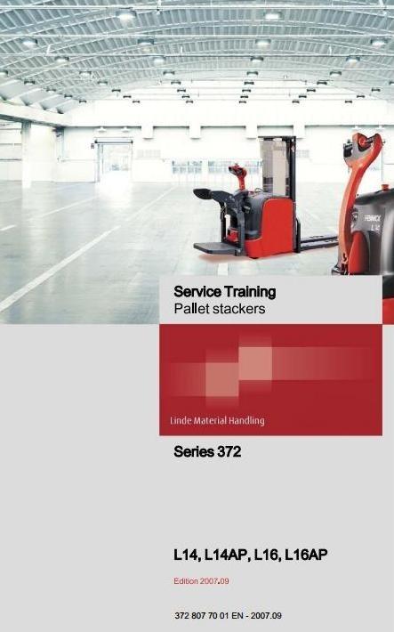 Linde Pallet Stacker Type 372-1: L14, L14AP, L16, L16AP Service Training (Workshop) Manual