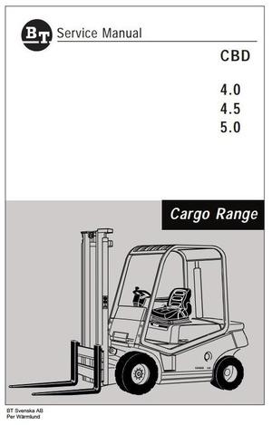 BT Cargo Range Forklift Truck CBD 4.0, CBD 4.5, CBD 5.0 Workshop Service Manual