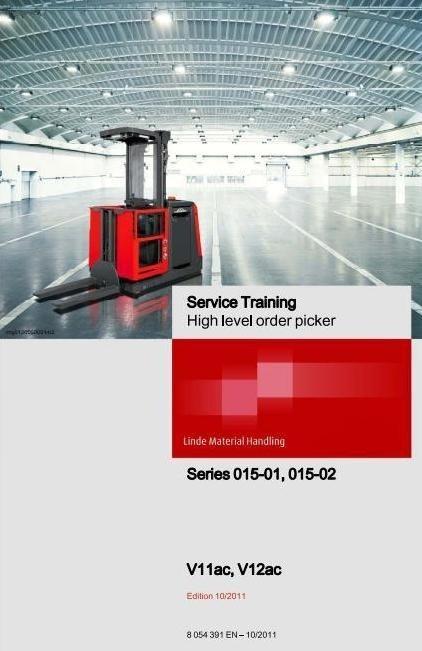 Linde High Level Order Picker Type 015: V11ac, V12ac Service Training (Workshop) Manual