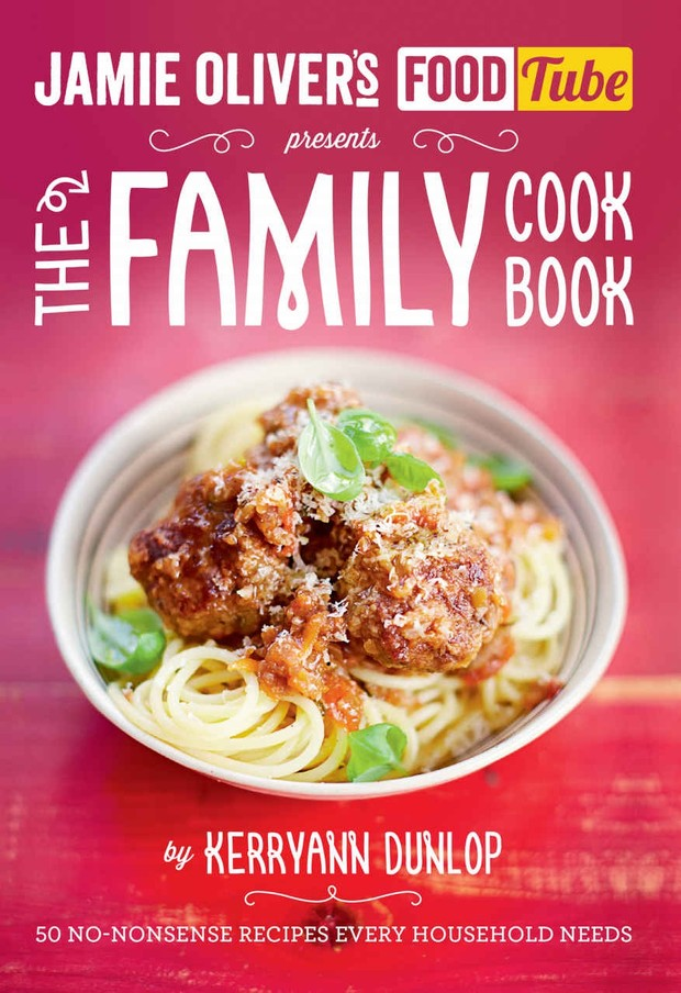 The Jamie's Food Tube the Family Cookbook: 50 No-nonsense Recipes Every Household Needs