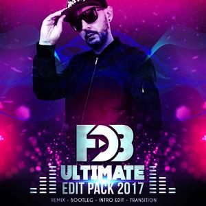 Deejay FDB - ULTIMATE EDIT PACK 2017