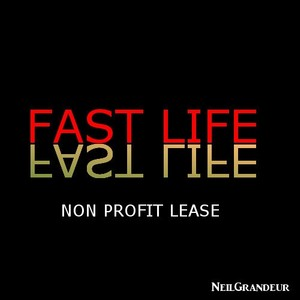 Fast Life [Produced by NeilGrandeur] Mp3 Non Profit Lease