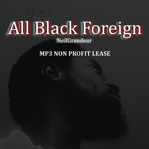 All Black Foreign [Produced by NeilGrandeur] Mp3 Non Profit Lease