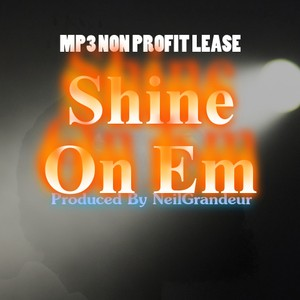 Shine On Em  [Produced by NeilGrandeur] Mp3 Non Profit Lease