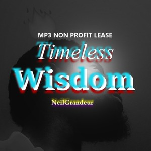 Timeless Wisdom [Produced by NeilGrandeur] Mp3 Non Profit Lease