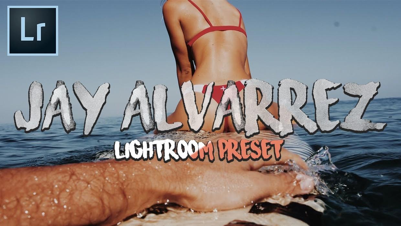 Jay Alvarrez Lightroom Preset 2018