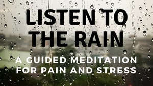 LISTEN TO THE RAIN A guided meditation for pain and stress
