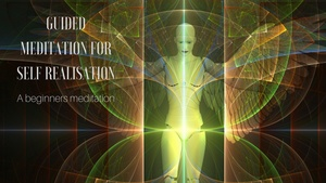 GUIDED MEDITATION FOR SELF REALISATION and enlightenment